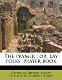 img - for The prymer ; or, Lay folks' prayer book book / textbook / text book