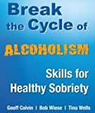 Break the Cycle of Alcoholism: Skills for Healthy Sobriety