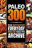 Paleo 300: The Definitive Everyday Paleo Recipe Archive (English Edition)