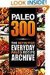 Paleo 300: The Definitive Everyday Pa...