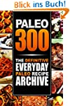 Paleo 300: The Definitive Everyday Pa...