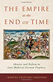 The Empire at the End of Time: Identity and Reform in Late Medieval German Prophecy (Hardcover)