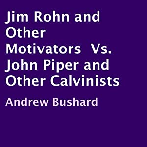 Jim Rohn and Other Motivators Vs. John Piper and Other Calvinists Audiobook