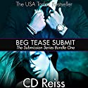 Beg Tease Submit - Sequence One: Songs of Submission, Book 1 (       UNABRIDGED) by CD Reiss Narrated by Jo Raylan