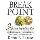 Break Point: 9 Life Lessons from the Tennis Court Hörbuch von David F. Berens Gesprochen von: John Alan Martinson Jr., Phoenix T. Clark