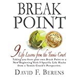 Break Point: 9 Life Lessons from the Tennis Court | David F. Berens