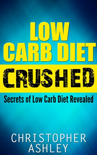LOW CARB DIET CRUSHED - Secrets Of Low Carb Diet Revealed: Low Carb Diet Fundamentals, Low Carb Diet Plan, Low Carb Tricks and Secrets, Carb Loading, Carb Cycling, All In One Book by Low Carb Diet