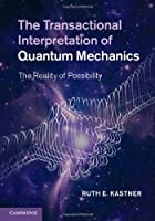 The Transactional Interpretation of Quantum Mechanics ebook download