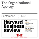 The Organizational Apology | Maurice E. Schweitzer,Alison Wood Brooks,Adam D. Galinsky