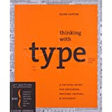 Thinking With Type 2nd Revised and Expanded Edition: A Critical Guide for Designers, Writers, Editors, & Studentsby Ellen Lupton