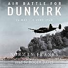 Air Battle for Dunkirk: 26 May - 3 June 1940 Hörbuch von Norman Franks Gesprochen von: Roger Davis