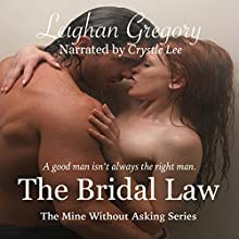 The Bridal Law: The Mine Without Asking Series (       UNABRIDGED) by Leighan Gregory Narrated by Crystle Lee