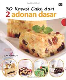 30 Kreasi Cake dari 2 Adonan Dasar (Indonesian Edition): Aan Roswaty