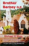 Michael O'Shea Brother Barney O.P. - An Autobiographical Novel With A Difference: See Addendum:'Sex, Love, Marriage, Nullity & Divorce' - Including An Open Letter to Pope Benedict XVI.