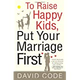 To Raise Happy Kids, Put Your Marriage First ~ David Code