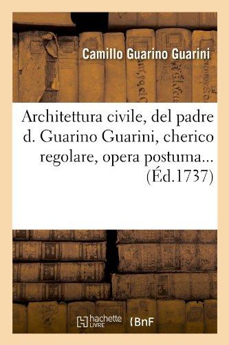 Architettura Civile, del Padre D. Guarino Guarini, Cherico Regolare, Opera Postuma... (Sciences)  [Guarini, Camillo Guarino - Guarini C.] (Tapa Blanda)