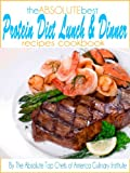 The Absolute Best Protein Diet Lunch And Dinner Recipes Cookbook