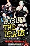 img - for Bobby the Brain: Wrestling's Bad Boy Tells All by Hulk Hogan (Foreword), Bobby Heenan (1-Sep-2002) Hardcover book / textbook / text book