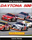 Kids Reading Books: The Daytona 500 - Fun and Fascinating Facts and Pictures of the Most Popular Race in America (Sports for Kids)