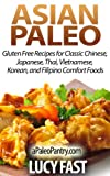 Asian Paleo: Gluten Free Recipes for Classic Chinese, Japanese, Thai, Vietnamese, Korean, and Filipino Comfort Foods (Paleo Diet Solution Series)