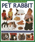 How to Look After Your Pet Rabbit: A Practical Guide to Caring for Your Pet, In Step-by-Step Photographs (1843228343) by Alderton, David