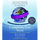 A Complaint Free World: How to Stop Complaining and Start Enjoying the Life You Always Wanted ~ Will Bowen