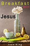 img - for Christian: Breakfast With Jesus (A Young Man has a Conversation With Jesus and Learns the Meaning of Life) [Christian Books] (Spiritual Growth, Christian ... Books for Teens, Christian Books Book 1) book / textbook / text book