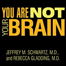 You Are Not Your Brain: The 4-Step Solution for Changing Bad Habits, Ending Unhealthy Thinking, and Taking Control of Your Life Audiobook by Jeffrey M. Schwartz, M.D., Rebecca Gladding, M.D. Narrated by Mel Foster