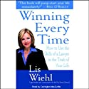 Winning Every Time: How to Use the Skills of a Lawyer in the Trials of Your Life (       UNABRIDGED) by Lis Wiehl Narrated by Carrington Macduffie
