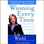 Winning Every Time: How to Use the Skills of a Lawyer in the Trials of Your Life | Lis Wiehl