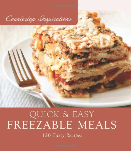 Quick & Easy Freezable Meals (Countertop Inspirations)