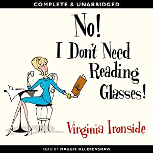 No! I Don't Need Reading Glasses | [Virginia Ironside]