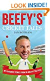 Beefy's Cricket Tales: My Favourite Stories from on and Off the Field