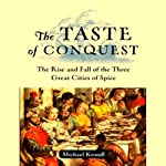 The Taste of Conquest: The Rise and Fall of the Three Great Cities of Spice | Michael Krondl