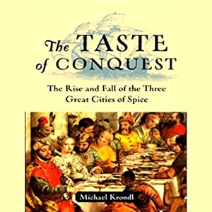 The Taste of Conquest: The Rise and Fall of the Three Great Cities of Spice | [Michael Krondl]
