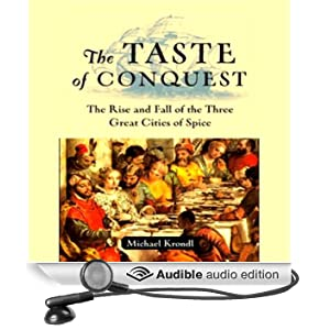 The Taste of Conquest: The Rise and Fall of the Three Great Cities of Spice (Unabridged)