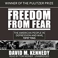Freedom from Fear: The American People in Depression and War, 1929–1945 (       UNABRIDGED) by David M. Kennedy Narrated by Tom Weiner