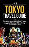 Tokyo Travel Guide: Top Attractions, Hotels, Food Places, Shopping Streets, and Everything You Need to Know (JB s Travel Guides)