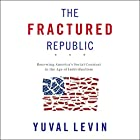 The Fractured Republic: Renewing America's Social Contract in the Age of Individualism Hörbuch von Yuval Levin Gesprochen von: Kevin T. Collins