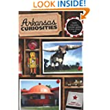 Arkansas Curiosities: Quirky Characters, Roadside Oddities & Other Offbeat Stuff (Curiosities Series)