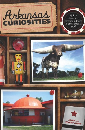 Arkansas Curiosities: Quirky Characters, Roadside Oddities & Other Offbeat