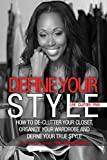 img - for Define Your Style. Live Clutter Free: How To De-Clutter Your Closet, Organize Your Wardrobe and Define Your Style book / textbook / text book
