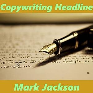 Copywriting Headline Hörbuch von Mark Jackson Gesprochen von: Mark Jackson