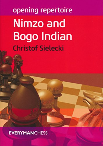 Opening Repertoire: Nimzo and Bogo Indian (Everyman Chess-Opening Repertoire), by Christof Sielecki