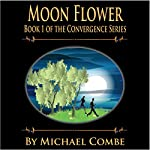 Moon Flower: Convergence, Book 1 | MIchael Combe