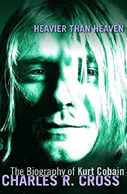 Heavier Than Heaven - Biography Of Kurt Cobain