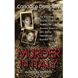 Murder in Italy: The Shocking Slaying of a British Student, the Accused American Girl, and an International Scandal ~ Candace Dempsey