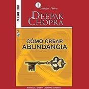 Cómo Crear Abundancia [Creating Affluence] | [Deepak Chopra]