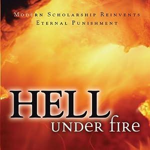 Hell Under Fire: Modern Scholarship Reinvents Eternal Punishment | [Christopher W. Morgan (editor), Robert A. Peterson (editor)]