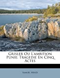 img - for Grisler Ou L'ambition Punie: Tragedie En Cinq Actes (French Edition) book / textbook / text book